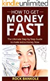 How to Get Money Fast: The Ultimate Step by Step Guide to Make Extra Money Fast (how to get money fast,how to earn money,make extra money,ways to make ... money makeover Debt free Book 1)