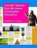 Lies My Teacher Told Me About Christopher Columbus (A Subversively True Poster Book for a Dubiously Celebratory Occasion) (1565840089) by Loewen, James W.