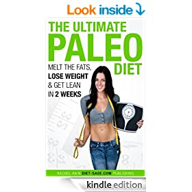 The Ultimate Paleo Diet: Melt the Fats, Lose Weight & Get Lean in 2 Weeks