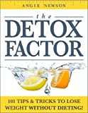 img - for The Detox Factor: 101 Tips & Tricks To Lose Weight Without Dieting! (Detox Cleanse Book) book / textbook / text book