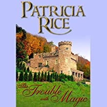 The Trouble with Magic Audiobook by Patricia Rice Narrated by Greg Wagland