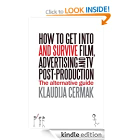 How to get into and survive Film, Advertising and TV post-production - The Alternative Guide