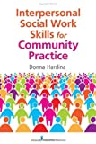 By Donna Hardina PhD Interpersonal Social Work Skills for Community Practice (1st Edition)