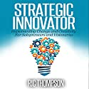 Strategic Innovator: Implementing Change and Creativity for Solopreneurs and Visionaries (       UNABRIDGED) by Ric Thompson Narrated by Daniel Penz