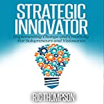 Strategic Innovator: Implementing Change and Creativity for Solopreneurs and Visionaries | Ric Thompson