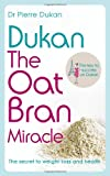 Dr Pierre Dukan Dukan: The Oat Bran Miracle (Dukan Diet)
