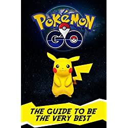 Pokemon Go: The Guide To Be The Very Best: (Become A Pokemon Master - Secrets, Strategies, Tricks, Walk Through, Game Safety) (English Edition)