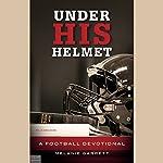 Under His Helmet: A Football Devotional   Melanie Garrett