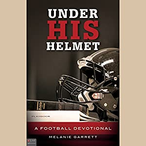 Under His Helmet: A Football Devotional | [Melanie Garrett]