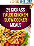 25 Kickass Paleo Chicken Slow Cooker...
