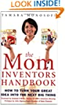 The Mom Inventors Handbook: How to Tu...