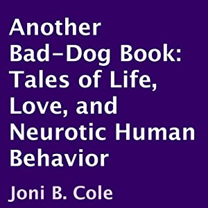 Another Bad-Dog Book: Tales of Life, Love, and Neurotic Human Behavior | [Joni B Cole]