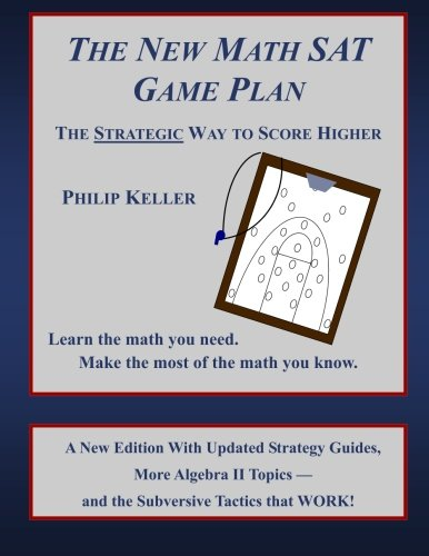 The New Math Sat Game Plan: The Strategic Way to Score Higher