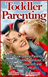 img - for Toddler Parenting : Toddler Book to Help Parents to Improve the Toddler Behavior, the Toddler Development and Decrease Tantrum (Toddler Discipline Guide) book / textbook / text book