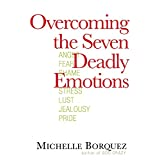 Overcoming the Seven Deadly Emotions ~ Michelle Borquez