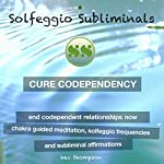 Cure Codependency, End Codependent Relationships Now: Chakra Guided Meditation, Solfeggio Frequencies & Subliminal Affirmations - Solfeggio Subliminals |  Solfeggio Subliminals