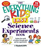 img - for The Everything Kids Easy Science Experiments Book Explore the world of science through quick and fun experiments! by Mills, J. Elizabeth [Adams Media,2010] (Paperback) book / textbook / text book