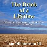 The Drink of a Lifetime | Tom DiFrancesca III