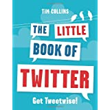 The Little Book of Twitter: Get Tweetwise!by Tim Collins