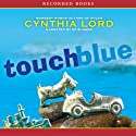 Touch Blue (       UNABRIDGED) by Cynthia Lord Narrated by Erin Moon