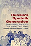 Russia s Sputnik Generation: Soviet Baby Boomers Talk about Their Lives (Indiana-Michigan Series in Russian and East European Studies)