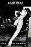 Maximillien De Lafayette Louise Brooks: Her Men, Affairs, Scandals And Persona