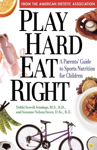 Play Hard, Eat Right: A Parent'S Guide To Sports Nutrition For Children
