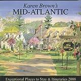 Karen Brown's Mid-Atlantic 2008: Exceptional Places to Stay and Itineraries (Karen Brown's Mid-Atlantic: Exceptional Places to Stay & Itineraries)