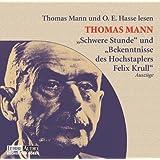 """""""Schwere Stunde"""" und """"Bekenntnisse des Hochstaplers Felix Krull"""": . Die Schwierigkeit des Schreibens - Autobiographisches von Thomas Mann.  Lesung"""