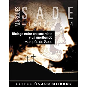 Diálogo entre un sacerdote y un moribundo [Dialogue Between a Priest and a Dying Man] | [Marqués de Sade]