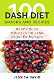 Dash Diet: 100 Dash Diet Snacks And Recipes: Ready In 20 Minutes Or Less (Perfect For Beginners) (Dash Diet Recipes For Beginners)