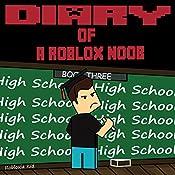 Diary of a Roblox Noob: High School: Roblox Noob Diaries, Book 3 | Robloxia Kid