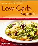 Low-Carb-Suppen - 40 Suppen und Eint�pfe zum einfachen Nachkochen