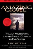 img - for Amazing Grace: William Wilberforce and the Heroic Campaign to End Slavery book / textbook / text book