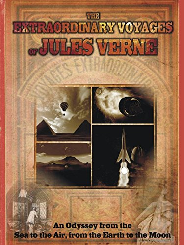 The Extraordinary Voyages of Jules Verne; An Odyssey from the Sea to the Air, From the Earth to the Moon