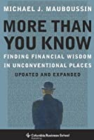 More More Than You Know: Finding Financial Wisdom in Unconventional Places (Columbia Business School Publishing)