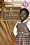 Ruby Bridges Goes To School: My True Story (Turtleback School & Library Binding Edition) (Scholastic Reader: Level 2)