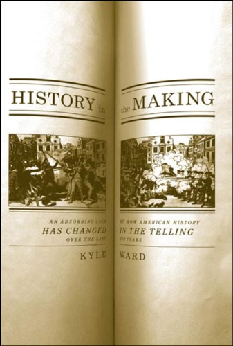 History in the Making: An Absorbing Look at How American History Has Changed in the Telling Over the Last 200 Years: An Absorbing Look at How American ... in the Telling Over the Last 300 Years