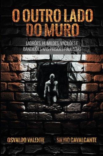 O Outro Lado do Muro: Ladrões, humildes, vacilões e bandidões nas prisões paulistas (Portuguese Edition)