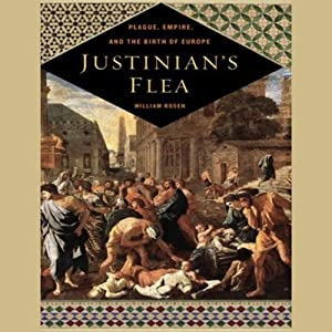 Justinian's Flea: Plague, Empire, and the Birth of Europe | [William Rosen]