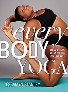 Book Cover: Every Body Yoga: Let Go of Fear. Get On the Mat. Love Your Body.