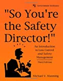 So Youre the Safety Director!: An Introduction to Loss Control and Safety Management