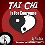 Tai Chi is for Everyone: Build Strength and Stamina, Calm Body and Mind, Release Toxins and Relieve Stress | Petra Ortiz