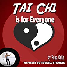 Tai Chi is for Everyone: Build Strength and Stamina, Calm Body and Mind, Release Toxins and Relieve Stress (       UNABRIDGED) by Petra Ortiz Narrated by Russell Stamets