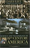 img - for Science and Technology in Nineteenth-Century America (The Greenwood Press Daily Life Through History Series: Science and Technology in Everyday Life) book / textbook / text book