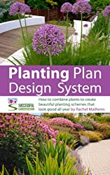 Planting Plan Design System - how to combine plants to create beautiful planting schemes for stunning garden borders ('How to Plan a Garden' Series Book 6) (English Edition)