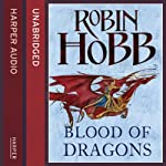 Blood of Dragons: The Rain Wild Chronicles 4 (       UNABRIDGED) by Robin Hobb Narrated by Anne Flosnik