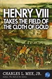 Henry VIII Takes the Field of the Cloth of Gold (Turning Points In History)