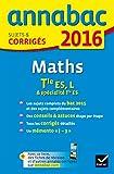 Annales Annabac 2016 Maths Tle ES, L: sujets et corrigés du bac - Terminale ES (spécifique & spécialité), L (spécialité)...