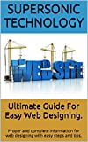 Ultimate Guide For Easy Web Designing.: Proper and complete information for web designing with easy steps and tips. (Engli...